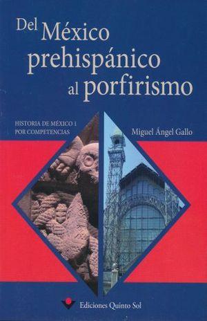 DEL MEXICO PREHISPANICO AL PORFIRISMO. HISTORIA DE MEXICO 1 POR COMPETENCIAS. BACHILLERATO
