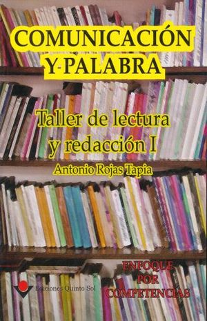 COMUNICACION Y PALABRA. TALLER DE LECTURA Y REDACCION I. ENFOQUE POR COMPETENCIAS. BACHILLERATO