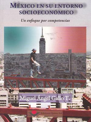 MEXICO EN SU ENTORNO SOCIOECONOMICO. UN ENFOQUE POR COMPETENCIAS