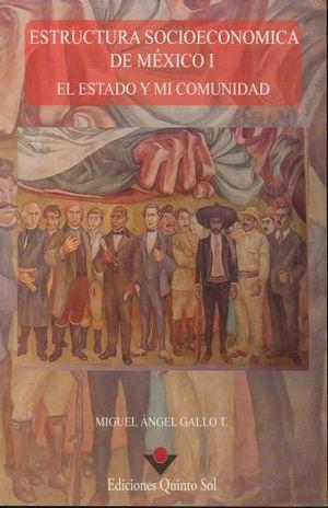 ESTRUCTURA SOCIOECONOMICA DE MEXICO I. EL ESTADO Y MI COMUNIDAD. BACHILLERATO