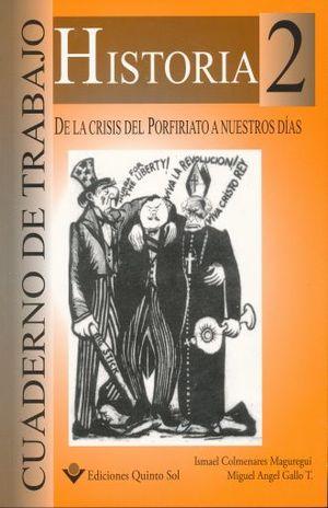 HISTORIA 2. DE LA CRISIS DEL PORFIRIATO A NUESTROS DIAS. CUADERNO DE TRABAJO. BACHILLERATO