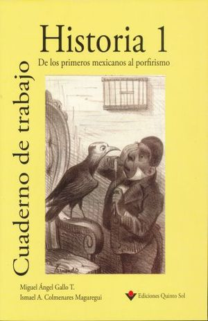 HISTORIA 1. DE LOS PRIMEROS MEXICANOS AL PORFIRISMO. CUADERNO DE TRABAJO. BACHILLERATO
