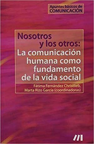 NOSOTROS Y LOS OTROS LA COMUNICACION HUMANA COMO FUNDAMENTO DE LA VIDA SOCIAL