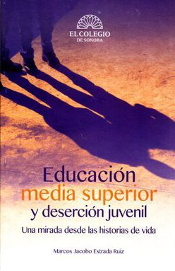EDUCACION MEDIA SUPERIOR Y DESERCION JUVENIL. UNA MIRADA DESDE LAS HISTORIAS DE VIDA