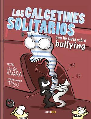 CALCETINES SOLITARIOS, LOS. UNA HISTORIA SOBRE BULLYING / PD.