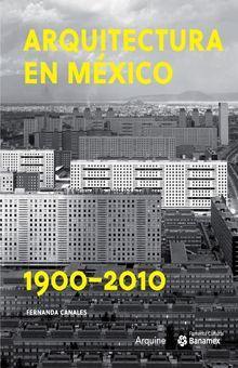 ARQUITECTURA EN MEXICO 1900 - 2010 (TOMO I Y II)