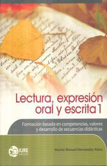 LECTURA EXPRESION ORAL Y ESCRITA 1. FORMACION BASADA EN COMPETENCIAS VALORES Y DESARROLLO DE SECUENCIAS DIDACTICAS BACHILLERATO