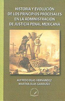HISTORIA Y EVOLUCION DE LOS PRINCIPIOS PROCESALES EN LA ADMINISTRACION DE JUSTICIA PENAL MEXICANA