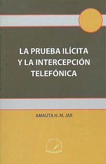 PRUEBA ILICITA Y LA INTERCEPCION TELEFONICA, LA