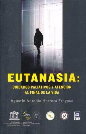 EUTANASIA. CUIDADOS PALIATIVOS Y ATENCION AL FINAL DE LA VIDA