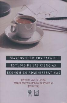 MARCOS TEORICOS PARA EL ESTUDIO DE LAS CIENCIAS ECONOMICO ADMINISTRATIVAS