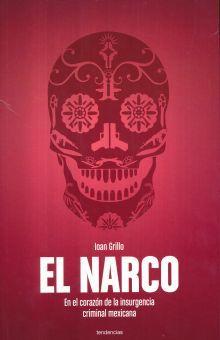 NARCO, EL. EN EL CORAZON DE LA INSURGENCIA CRIMINAL MEXICANA