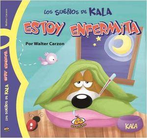 ESTOY ENFERMITA. LOS SUEÑOS DE KALA / PD.