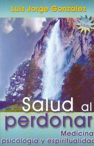 SALUD AL PERDONAR. MEDICINA PSICOLOGIA Y ESPIRITUALIDAD / 2 ED.