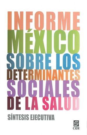 INFORME MEXICO SOBRE LOS DETERMINANTES SOCIALES DE LA SALUD. SINTESIS EJECUTIVA