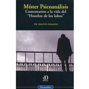 MISTER PSICOANALISIS. COMENTARIOS A LA VIDA DEL HOMBRE DE LOS LOBOS