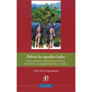 POLVOS DE AQUELLOS LODOS. ETICA Y MEDICINA HUMANISMO Y PEDIATRIA PSICOANALISIS Y SEXUALIDAD Y HOMBRE EN CONFLICTO