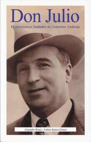 DON JULIO. EL CARISMATICO FUNDADOR DE CEMENTOS ANAHUAC