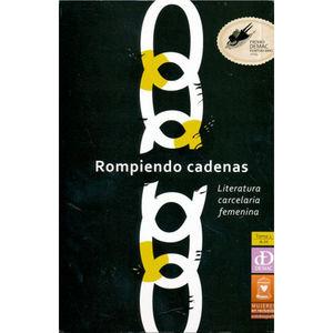 ROMPIENDO CADENAS / TOMO 1 A - H. LITERATURA CARCELARIA FEMENINA