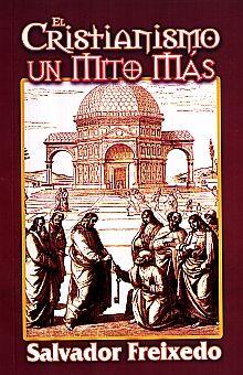 CRISTIANISMO, EL. UN MITO MAS