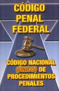 CODIGO PENAL FEDERAL / CODIGO NACIONAL UNICO DE PROCEDIMIENTOS PENALES 2016