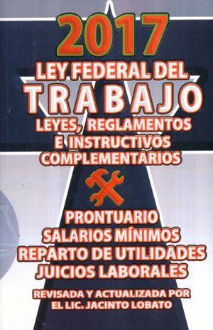 LEY FEDERAL DEL TRABAJO Y LEYES COMPLEMENTARIAS 2017