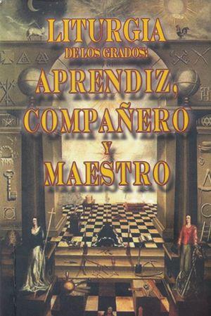 LITURGIA DE LOS GRADOS APRENDIZ COMPAÑERO Y MAESTRO