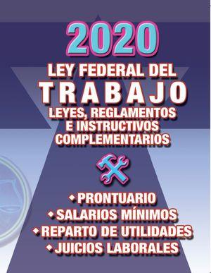 Ley Federal del Trabajo 2020. Leyes, reglamentos e instructivos complementarios