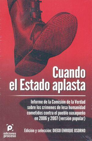 CUANDO EL ESTADO APLASTA. INFORME DE LA COMISION DE LA VERDAD SOBRE LOS CRIMENES DE LESA HUMANIDAD COMETIDOS CONTRA EL PUEBLO OAXAQUEÑO EN 2006 Y 2007 (VERSION POPULAR)