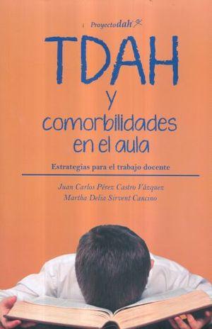 TDAH Y COMORBILIDADES EN EL AULA. ESTRATEGIAS PARA EL TRABAJO DOCENTE