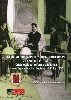 La formación de profesores y profesoras en San Luis Potosí. Crisis política, reforma educativa y reconfiguración institucional (1911 y 1930)