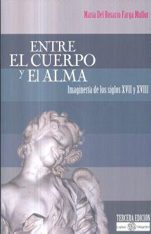 ENTRE EL CUERPO Y EL ALMA. IMAGINERIA DE LOS SIGLOS XVII Y XVIIII / 3 ED.