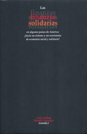 FINANZAS SOLIDARIAS EN ALGUNOS PAISES DE AMERICA. HACIA UN SISTEMA Y UN ECOSISTEMA DE ECONOMIA SOCIAL Y SOLIDARIA