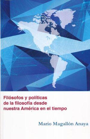 FILOSOFOS Y POLITICAS DE LA FILOSOFIA DESDE NUESTRA AMERICA EN EL TIEMPO