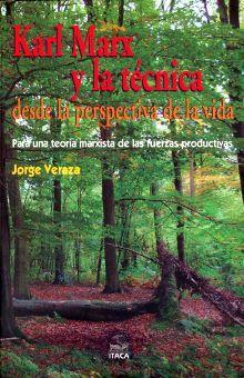 KARL MARX Y LA TECNICA DESDE LA PERSPECTIVA DE LA VIDA. PARA UNA TEORIA MARXISTA DE LAS FUERZAS PRODUCTIVAS