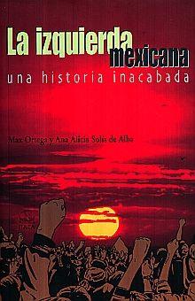 IZQUIERDA MEXICANA, LA. UNA HISTORIA INACABADA