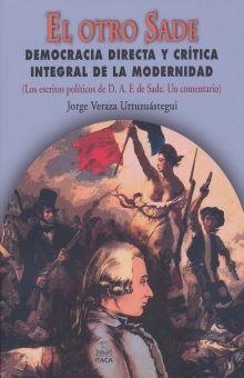 OTRO SADE, EL. DEMOCRACIA INTEGRAL Y CRITICA INTEGRAL DE LA MODERNIDAD