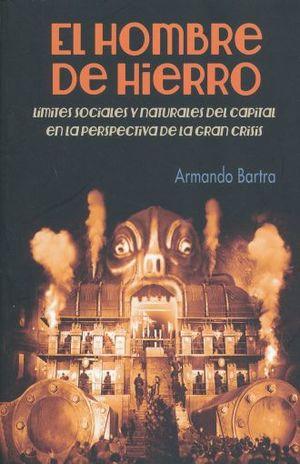 HOMBRE DE HIERRO, EL. LIMITES SOCIALES Y NATURALES DEL CAPITAL EN LA PERSPECTIVA DE LA GRAN CRISIS / 2 ED.