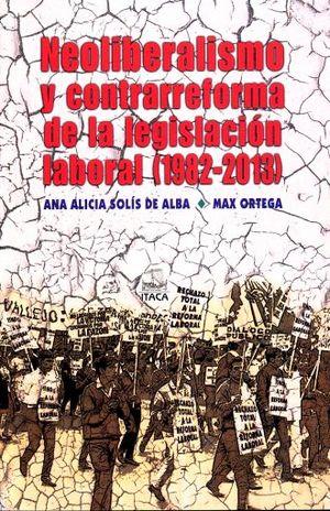 NEOLIBERALISMO Y CONTRARREFORMA DE LA LEGISLACION LABORAL 1982 - 2013