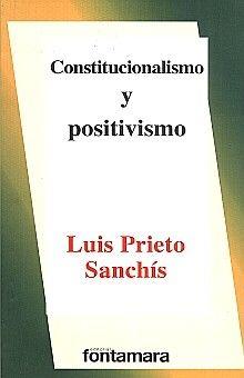 CONSTITUCIONALISMO Y POSITIVISMO / 4 ED.