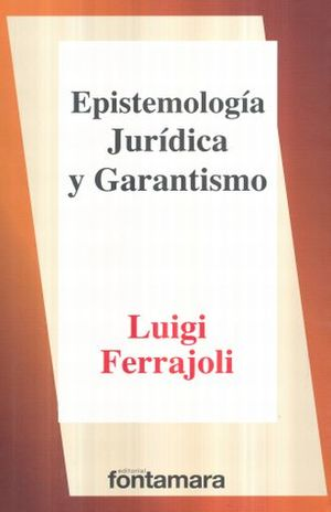 EPISTEMOLOGIA JURIDICA Y GARANTISMO