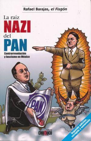RAIZ NAZI DEL PAN, LA. CONTRARREVOLUCION Y FASCISMO EN MEXICO