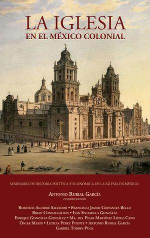 IGLESIA EN EL MEXICO COLONIAL, LA