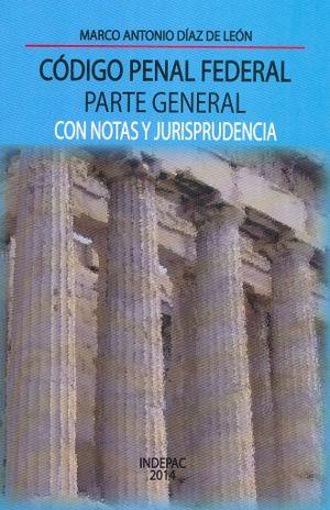CODIGO PENAL FEDERAL PARTE GENERAL CON NOTAS Y JURISPRUDENCIA
