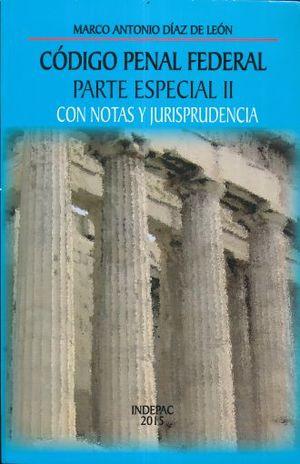 CODIGO PENAL FEDERAL PARTE ESPECIAL II. CON NOTAS Y JURISPRUDENCIA