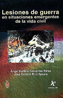 LESIONES DE GUERRA EN SITUACIONES EMERGENTES DE LA VIDA CIVIL / PD.