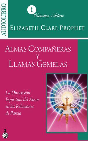 ALMAS COMPAÑERAS Y LLAMAS GEMELAS. LA DIMENSION ESPIRITUAL DEL AMOR EN LAS RELACIONES DE PAREJA (AUDIOLIBRO)