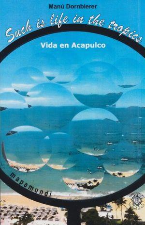 SUCH IS LIFE IN THE TROPICS. VIDA EN ACAPULCO