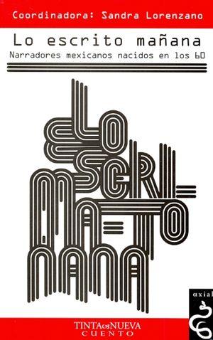 ESCRITO MAÑANA, LO. NARRADORES MEXICANOS NACIDOS EN LOS 60