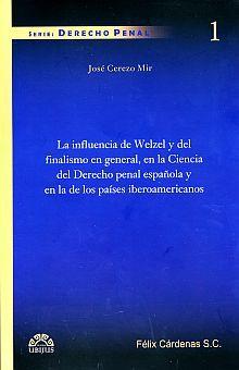 INFLUENCIA DE WELZEL Y DEL FINALISMO EN GENERAL EN LA CIENCIA DEL DERECHO PENAL ESPAÑOLA Y EN LA DE LOS PAISES IBEROAMERICANOS, LA